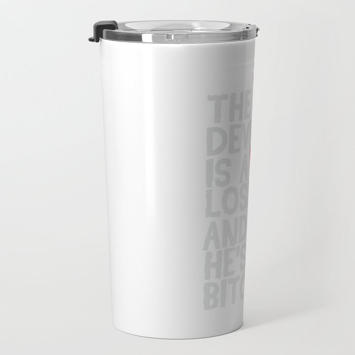 The Devil Is A Loser And Hes My Bitch Travel Mug