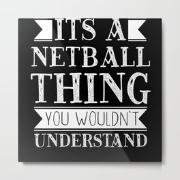 Its A Netball Thing You Wouldn't Understand Metal Print