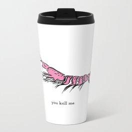 you krill me Metal Travel Mug