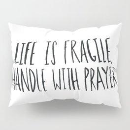 Handle with Prayer Pillow Sham