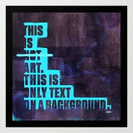 This is not Art. Art Print