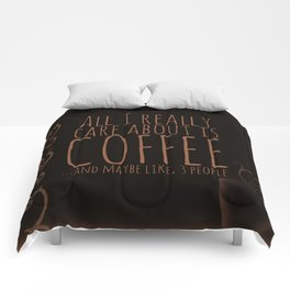 """""""All I care about is Coffee......and maybe like three people."""" - Dark Comforters"""