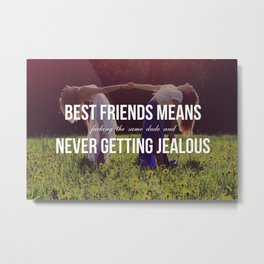 """""""Best Friends Means (Fucking the Same Dude and) Never Getting Jealous"""" Metal Print"""