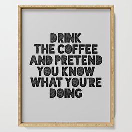 Drink the Coffee and Pretend You Know What You're Doing motivational quote typography wall art Serving Tray