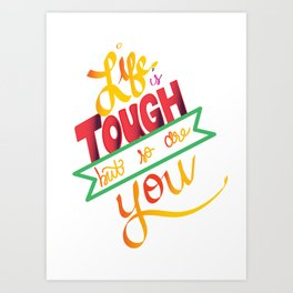 life is tough Art Print