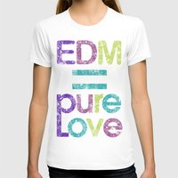 edm T-shirts featuring EDM = Pure Love by DropBass