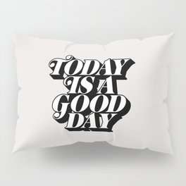 Today is a Good Day motivational poster black and white typography decor Pillow Sham