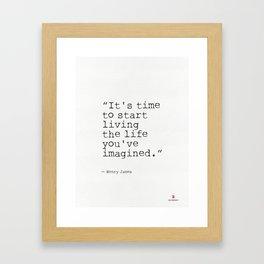 """It's time to start living the life you've imagined."" Henry James Framed Art Print"