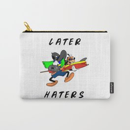 Later Haters - Goofy Carry-All Pouch