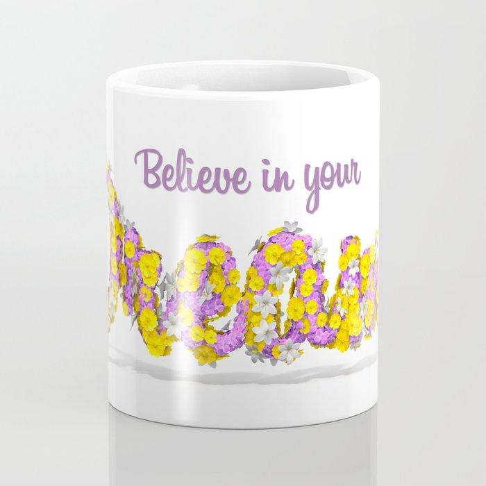 Believe in your dreams Art Print Coffee Mug