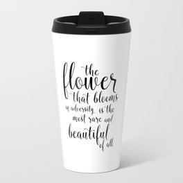 The Flower That Blooms In Adversity Travel Mug