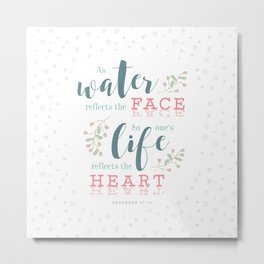 """Life Reflects the Heart"" Bible Verse Print Metal Print"