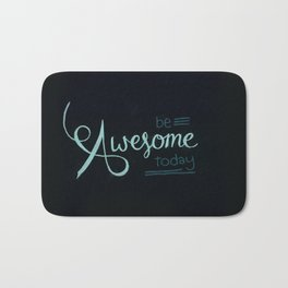 Be awesome today Bath Mat