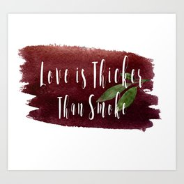Love is Thicker Than Smoke Art Print