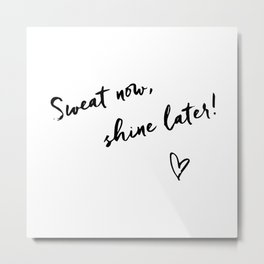 Sweat now, shine later Metal Print
