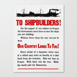Shipbuilders Our Country Looks To You -- WW1 Poster Canvas Print