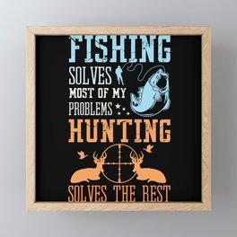 Fishing Solves Problems Hunting Solves Framed Mini Art Print