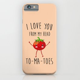 I Love You From My Head ToMaToes, Funny, Quote iPhone Case