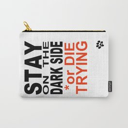 STAY on the DARK SIDE or DIE TRYING Carry-All Pouch