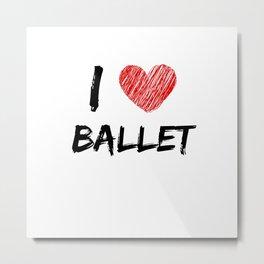 I Love Ballet Metal Print