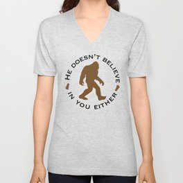 Bigfoot - He Doesn't Believe in You Either Unisex V-Neck
