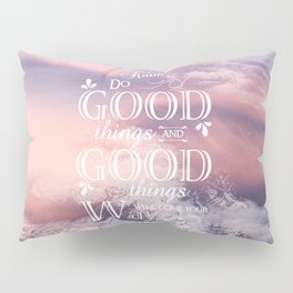 Karma ~ Do good things and good things will come your way Pillow Sham