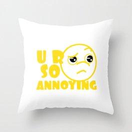 A cute & Cool Saying Annoying Tee U R SO Annoying Throw Pillow