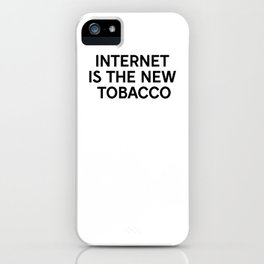Internet is the new tobacco iPhone Case
