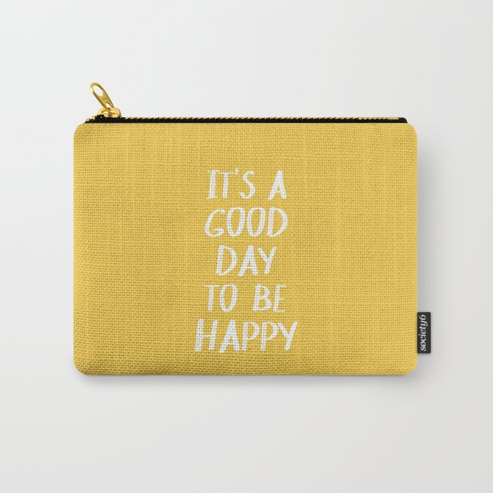 It's a Good Day to Be Happy - Yellow Carry-All Pouch