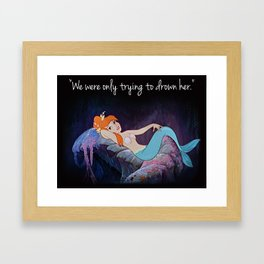"""""""We were only trying to drown her."""" Framed Art Print"""