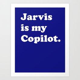 Jarvis is my Copilot.  Art Print