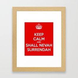Keep calm and shall nevah surrendah Framed Art Print