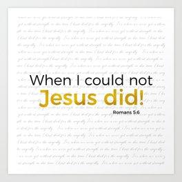 Jesus Did! Romans 5:6 Art Print