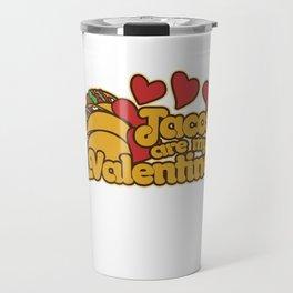 Tacos are my Valentine Travel Mug