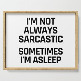 I'm Not Always Sarcastic Sometimes I'm Asleep Serving Tray