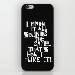 I Know It All Sounds The Same iPhone Skin
