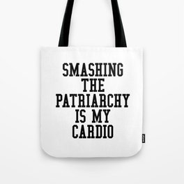 Smashing The Patriarchy is My Cardio Tote Bag