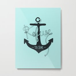 Refuse to Sink Metal Print