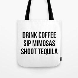 Drink Coffee Sip Mimosas Shoot Tequila Tote Bag