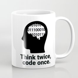 Think twice, code once. Coffee Mug