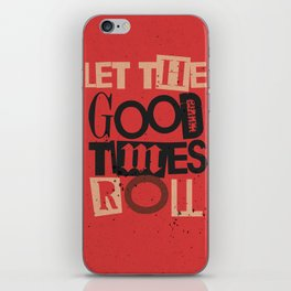 Quote - Let the good times roll iPhone Skin