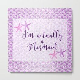 I'm actually a mermaid - purple mermaid scales and starfish Metal Print