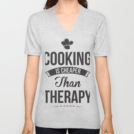 Cooking is Cheaper Than Therapyb Unisex V-Neck