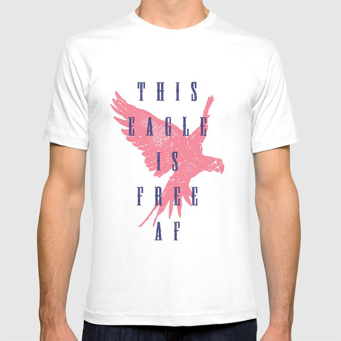This Eagle Is Free AF T-shirt