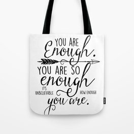 You are enough, you are so enough, it's unbelievable how enough you are Tote Bag