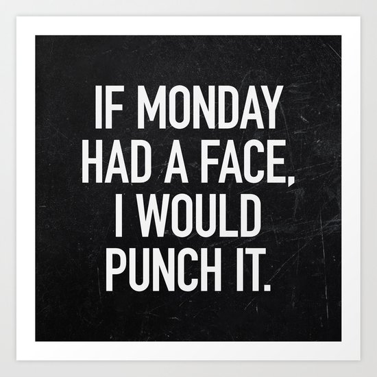 If Monday had a face, I would punch it Art Print