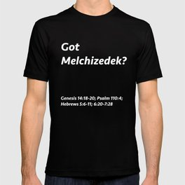 Got Melchizedek? T-shirt
