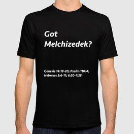 Got Melchizedek? T-shirt