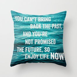 Enjoy Life Now Throw Pillow
