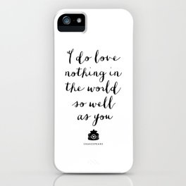 I Do Love Nothing in the World So Well as You monochrome typography poster design home wall decor iPhone Case